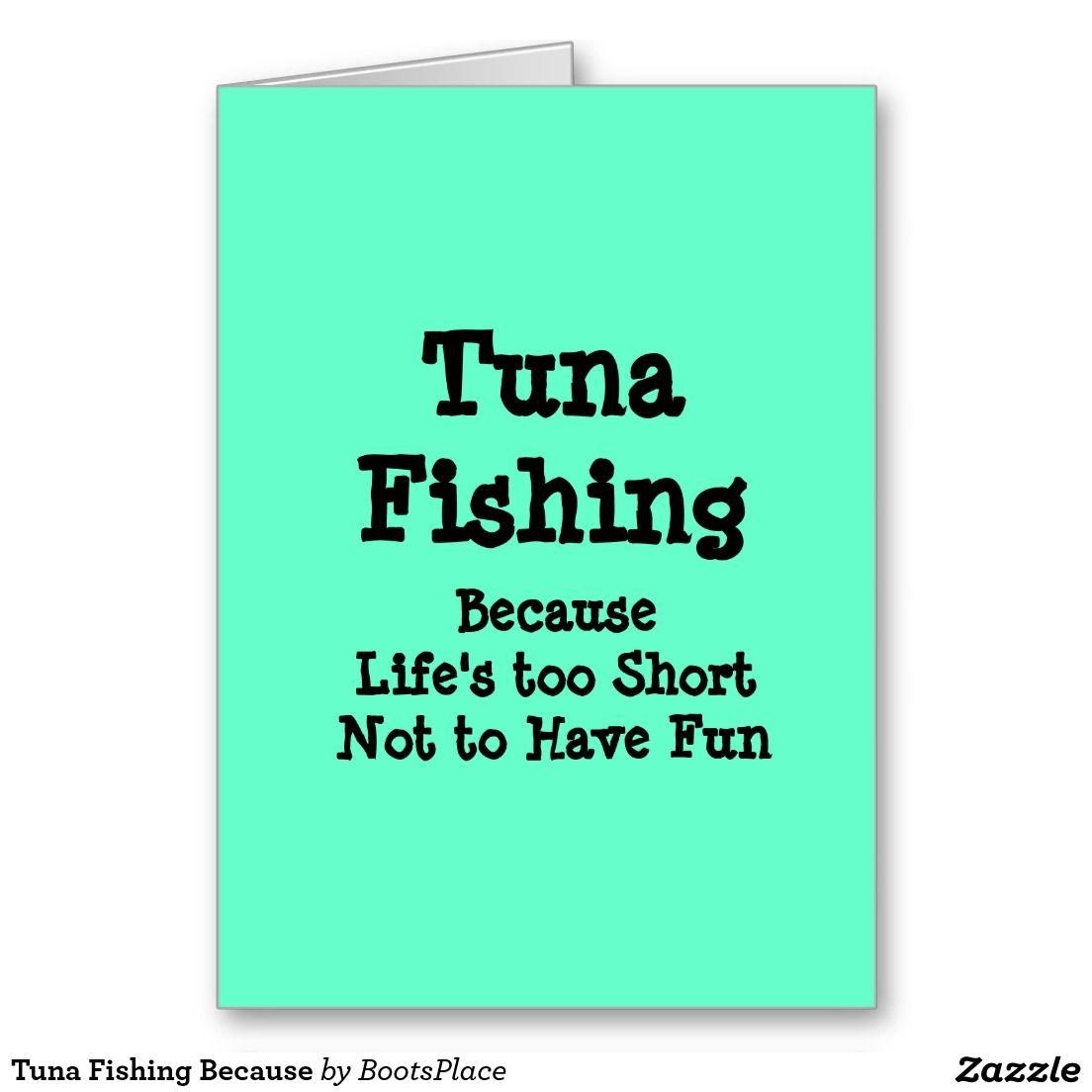 Tuna fishing because greeting card stuff i have sold on zazzle tuna fishing because greeting card kristyandbryce Choice Image