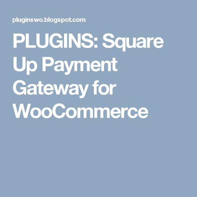 PLUGINS: Square Up Payment Gateway for WooCommerce