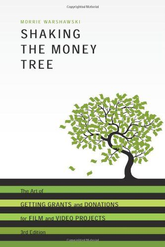 Shaking The Money Tree 3rd Edition The Art Of Getting Grants And Donations For Film And Video Shaking The Money Trees Video Projection Books To Read Online