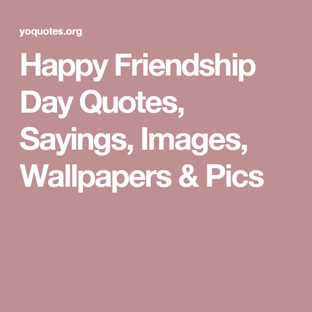 Happy Friendship Day Quotes, Sayings, Images, Wallpapers & Pics ...