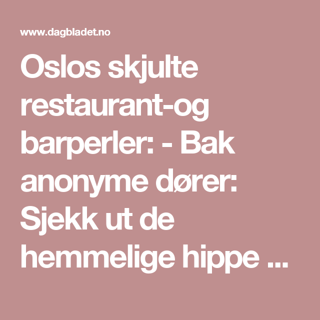 Oslos skjulte restaurant-og barperler: - Bak anonyme dører: Sjekk ut de hemmelige hippe stedene i Oslo - Dagbladet