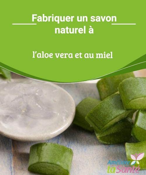 fabriquer un savon naturel l 39 aloe vera et au miel savon pinterest aloe aloe vera and. Black Bedroom Furniture Sets. Home Design Ideas