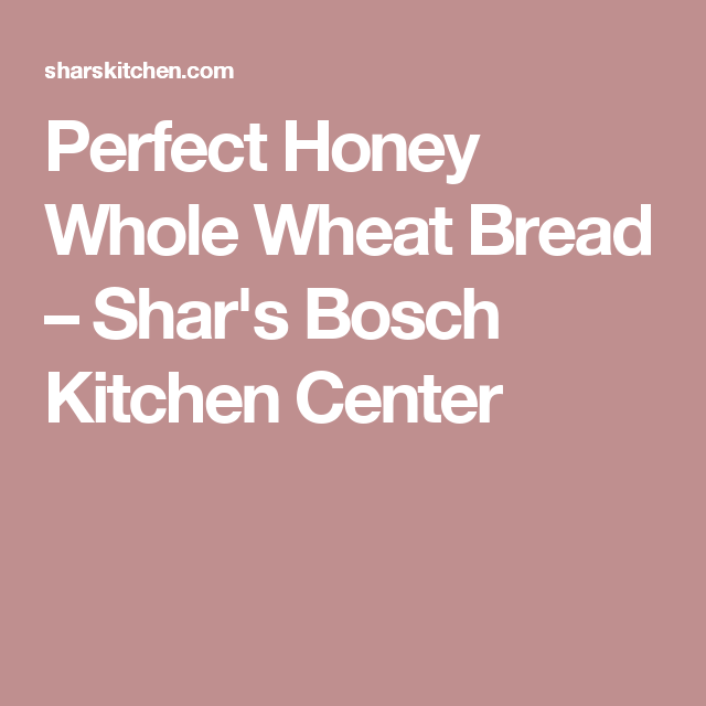 Perfect Honey Whole Wheat Bread U2013 Sharu0027s Bosch Kitchen Center