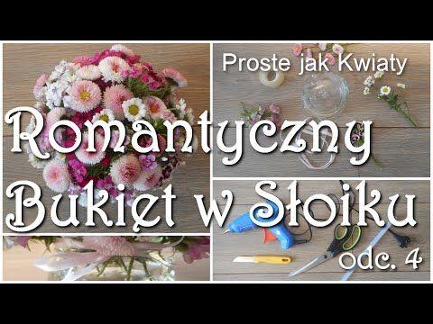 Quot Proste Jak Kwiaty Quot Odc 4 Bukiet W Sloiku Jak Ulozyc Kwiaty Bez Gabki Florystycznej Youtube