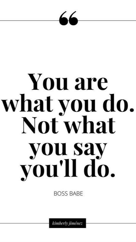 You are what you do and you can do whatever you set your mind to do