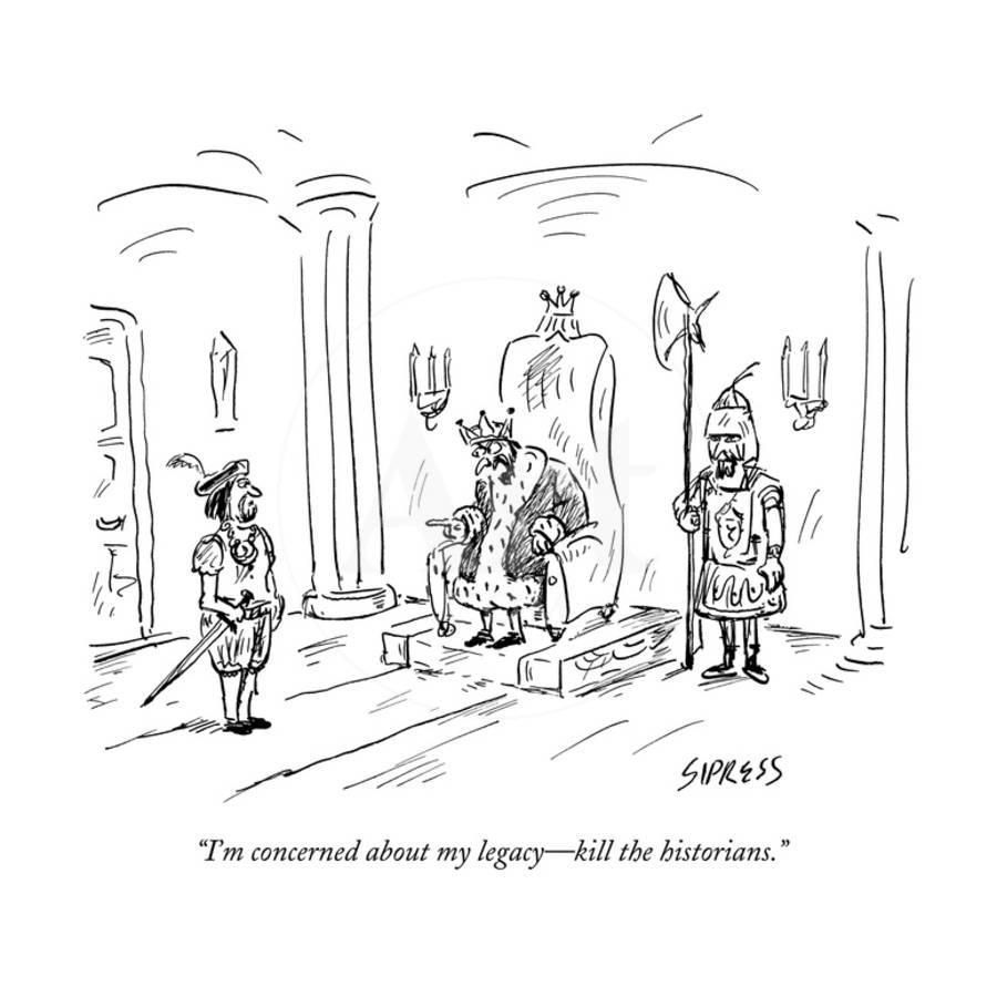 I M Concerned About My Legacy Kill The Historians New Yorker Cartoon Premium Giclee Print Art Com New Yorker Cartoons Cartoon Posters Poster Prints