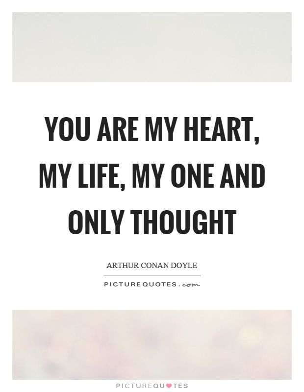 You Are My Heart My Life My One And Only Thought Picture Quotes