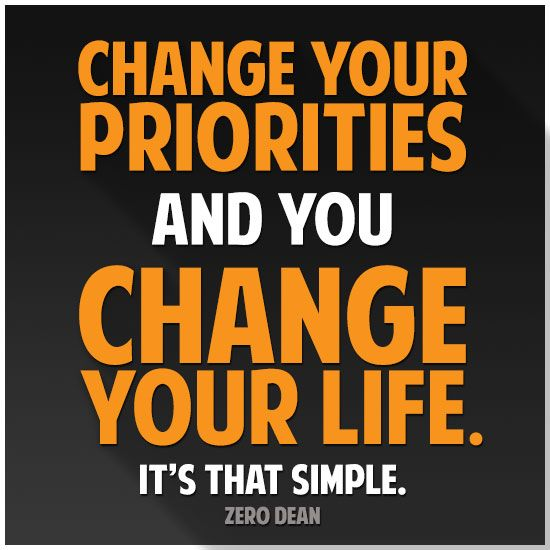 Change your priorities and you change your life. It's that simple.  #zerosophy