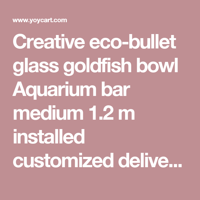 Creative eco-bullet glass goldfish bowl Aquarium bar medium 1.2 m ...
