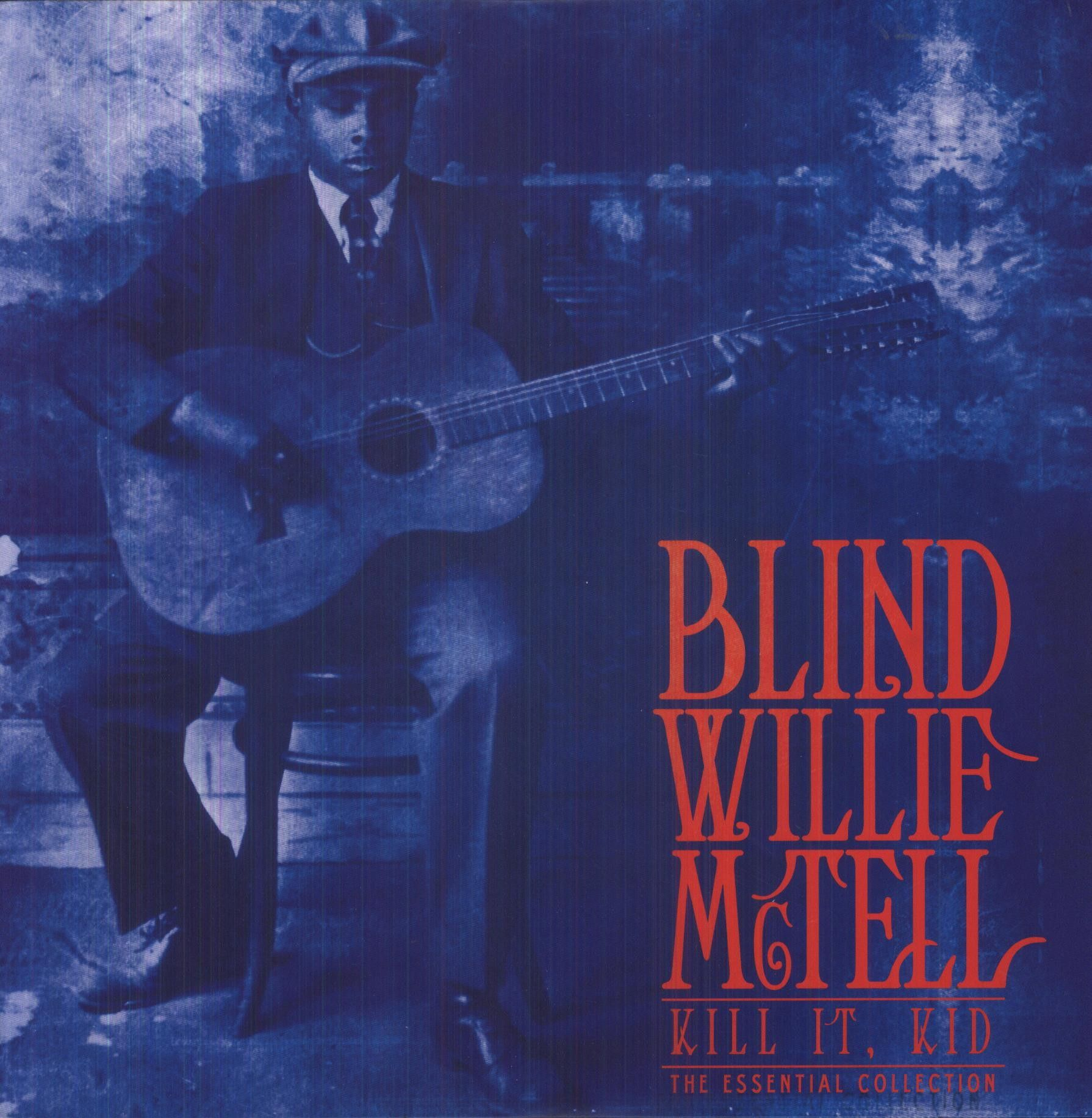 Blind Willie McTell - Kill It, Kid: The Essential Collection