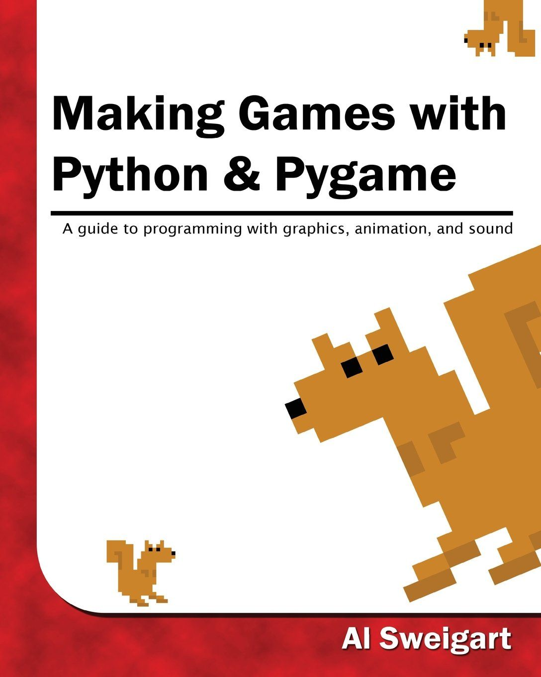 Making Games with Python & Pygame» by Al Sweigart - covers the