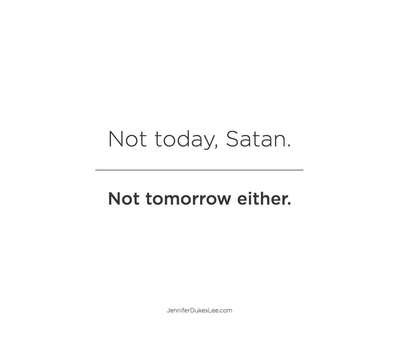 Not today, Satan. And not tomorrow either.  Today quotes, Satan