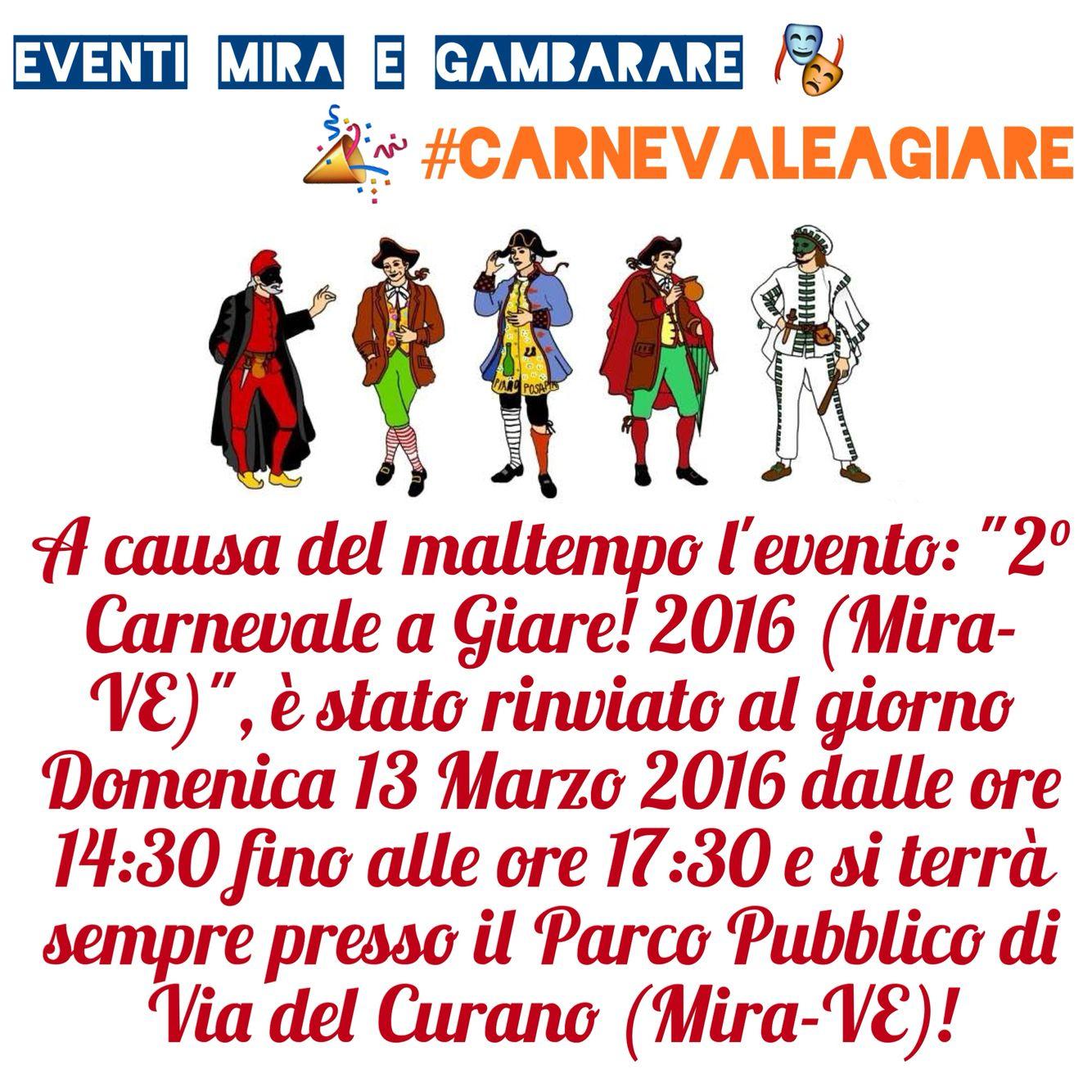 """""""A causa del maltempo l'evento: """"2° Carnevale a Giare! 2016 (Mira-VE)"""", è stato rinviato al giorno Domenica 13 Marzo 2016 dalle ore 14:30 fino alle ore 17:30 e si terrà sempre presso il Parco Pubblico di Via del Curano (Mira-VE)!""""  ~ Eventi Mira e Gambarare, le Associazioni e i Partner.  Hashtag Ufficiali:  #CarnevaleaGiare e #EventiMiraeGambarare  Altre informazioni su: http://eventimiraegambarare.altervista.org/2o-carnevale-a-giare-2016-mira-ve/"""