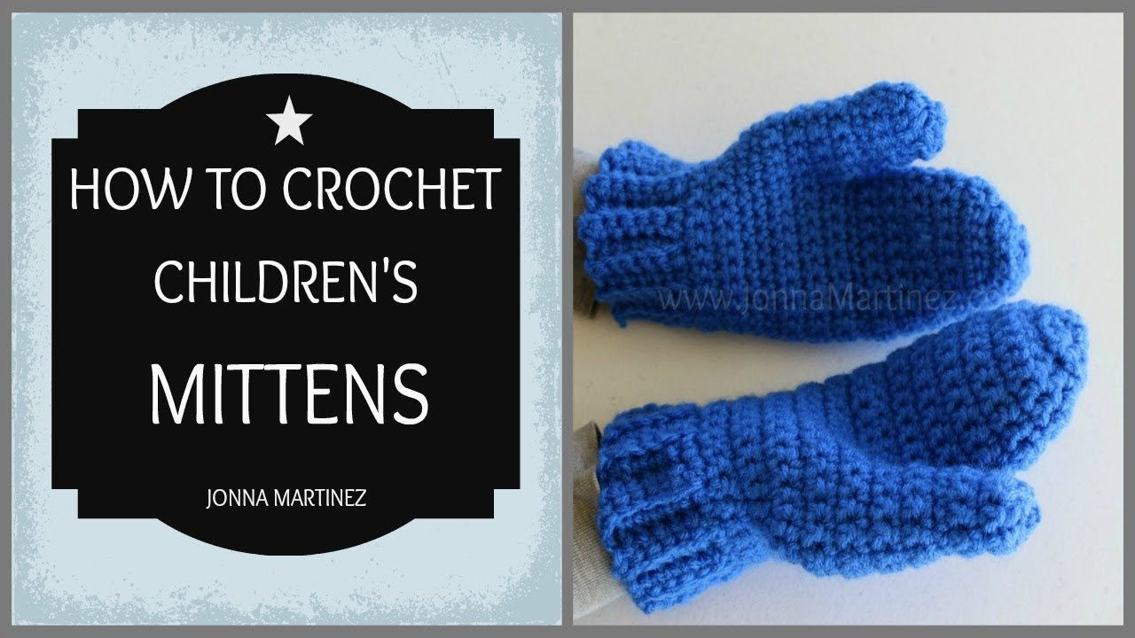 How To Crochet Children S Mittens Crochet For Kids Crochet Mittens Pattern Crochet Baby Blanket Beginner