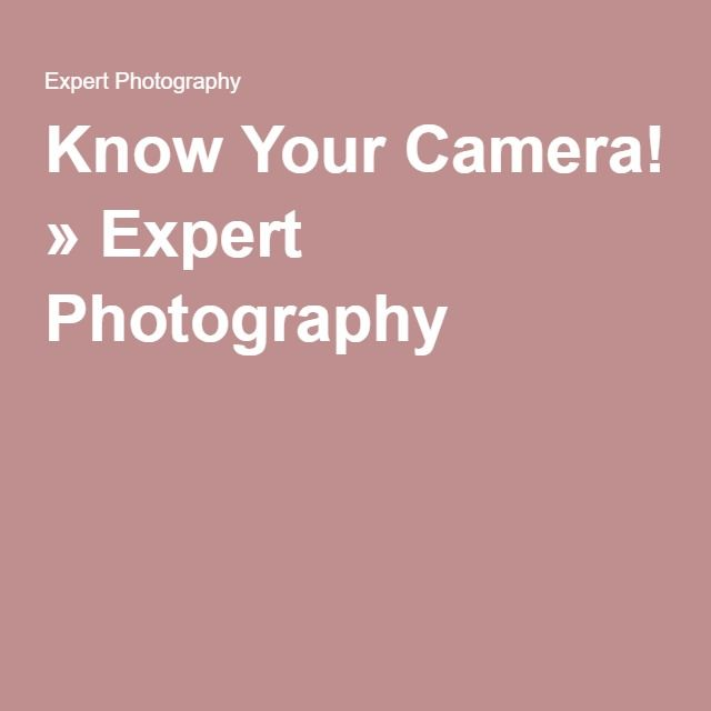 Know Your Camera! » Expert Photography