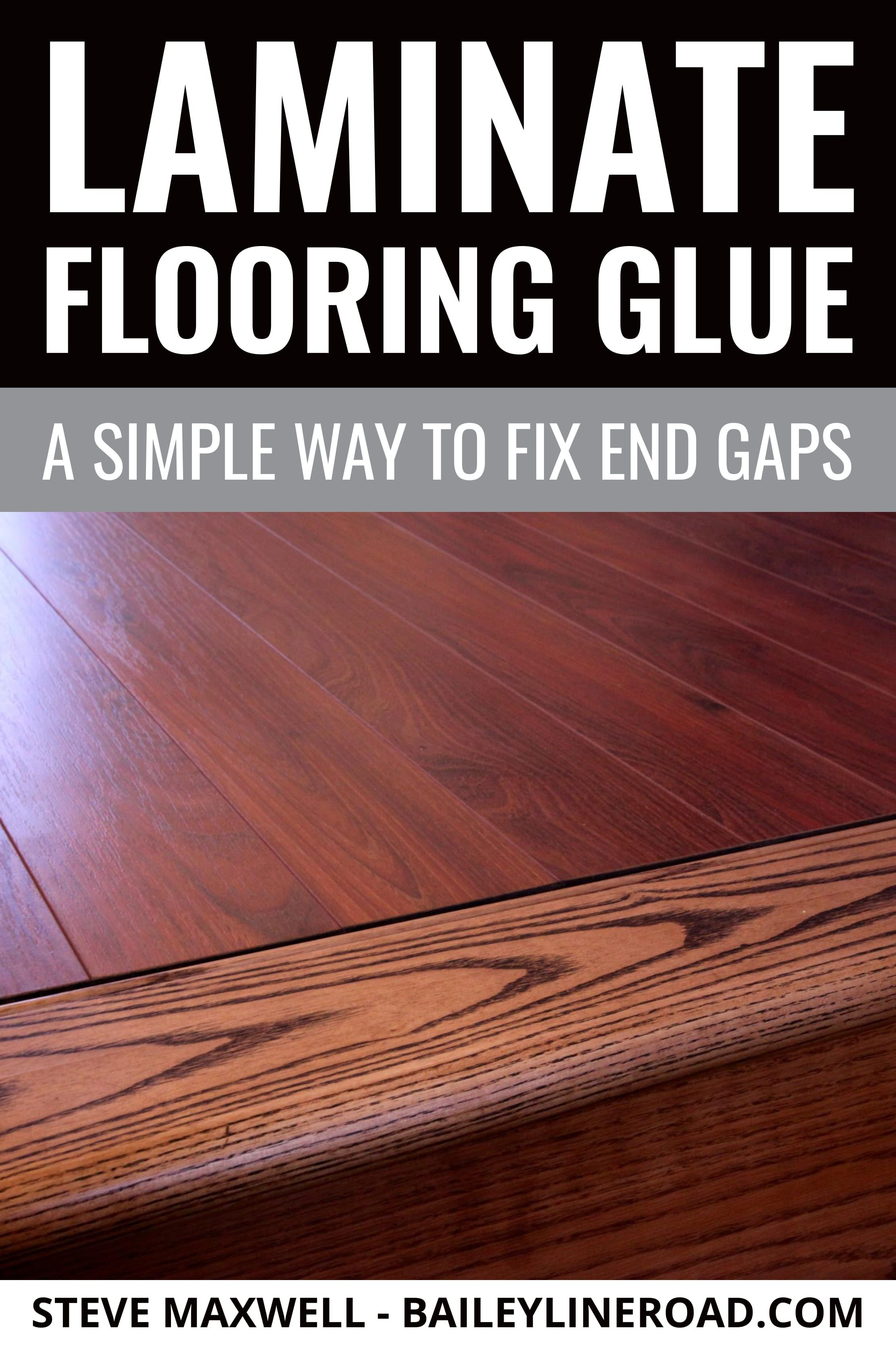 Glue For Laminate Flooring A Simple Way To Fix End Gaps Baileylineroad Laminate Laminate Flooring Flooring