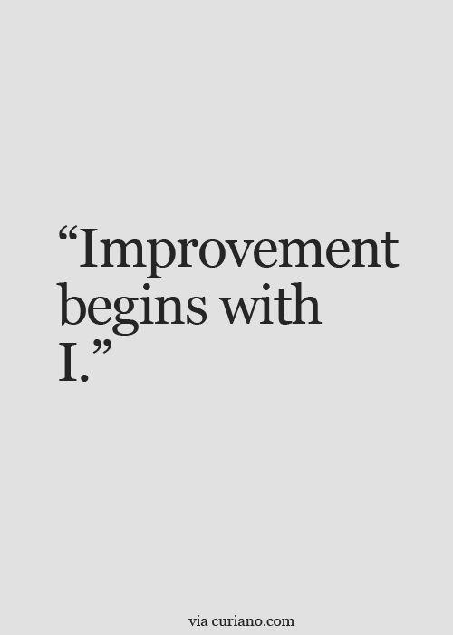 Improvement= me, myself and I