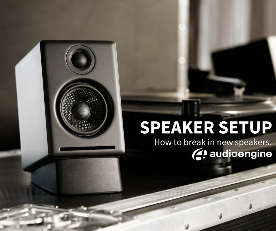 speaker setup how to break in new speakers