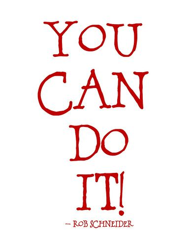 You Can Do It! Auntie Nat u can do it. I believe in u :). C'mon if Mom can do it so can you!!! U rock!! the Tough mudder is calling you!!!!!!!! You can do it. I love you :) <3