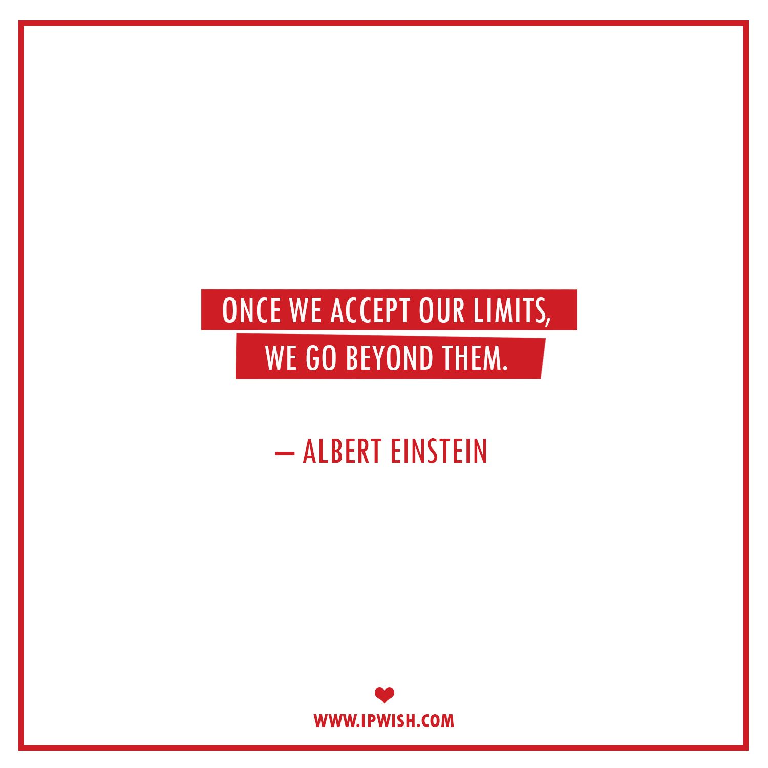 Once We Accept Our Limits We Go Beyond Them Albert