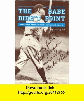 The Babe Didnt Point And Other Stories About Iowans And Sports