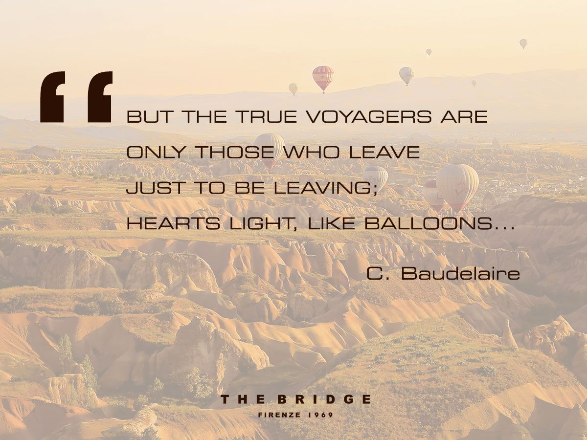 Travel Quote But The True Voyagers Are Only Those Who Leave Just To Be Leaving Hearts Light Like B Bridge Quotes Travel Quotes Inspirational Travel Quotes