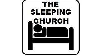 THE SLEEPING CHURCH  A wake up call  It is high time to awake out of