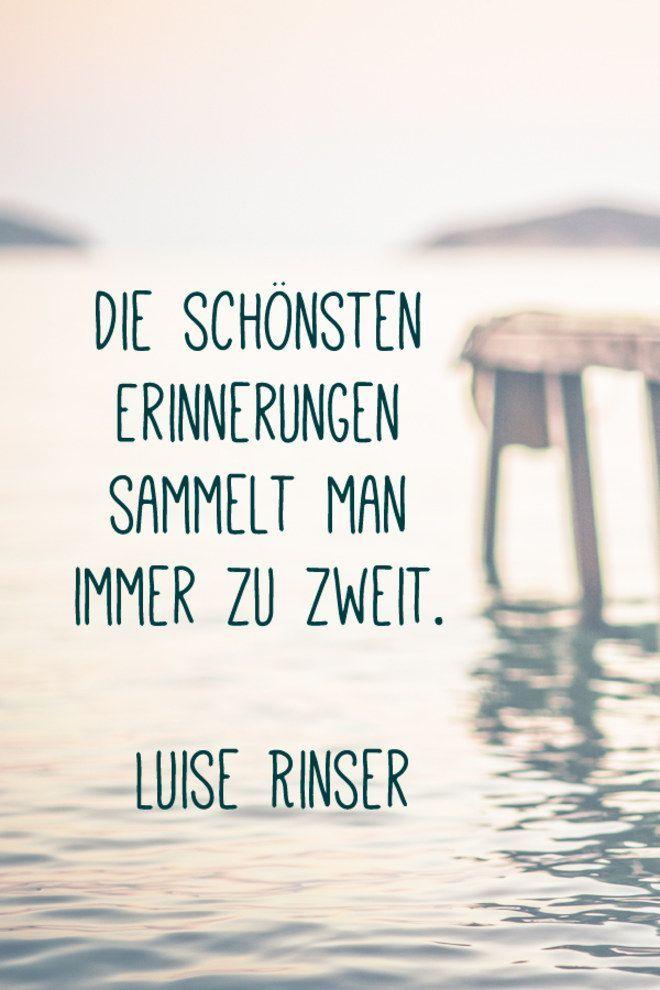 Die schönsten Erinnerungen sammelt man immer zu zweit.~Luise Rinser