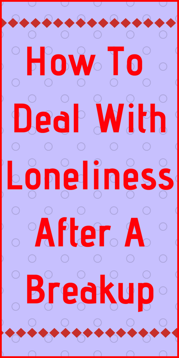 How to cure loneliness after a breakup