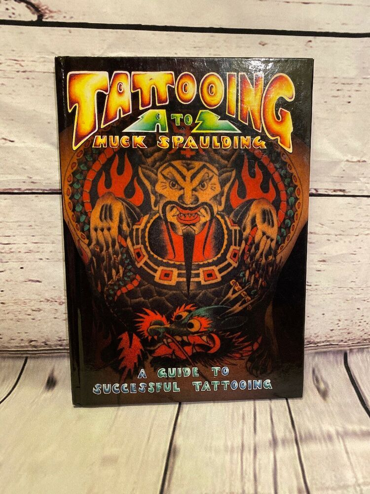 Tattooing A To Z A Guide To Successful Tattooing By Huck