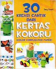 30 Kreasi Cantik Dari Kertas Kokoru (Color Corrugated Paper), Dessy Danarti