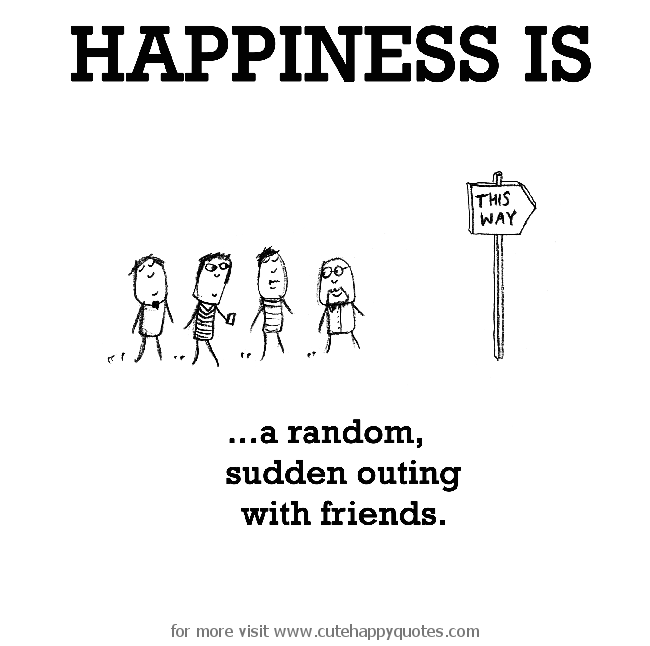 happiness is sudden outing friends cute happy quotes