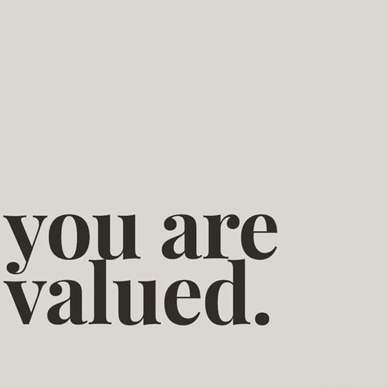 you are valued!