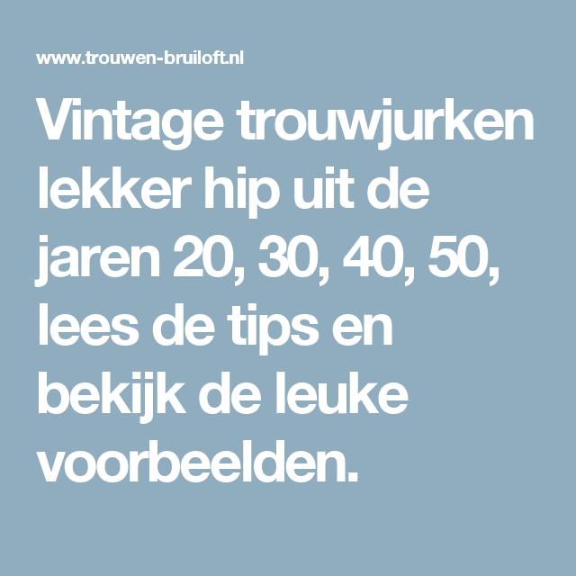 Vintage trouwjurken lekker hip uit de jaren 20, 30, 40, 50, lees de tips en bekijk de leuke voorbeelden.