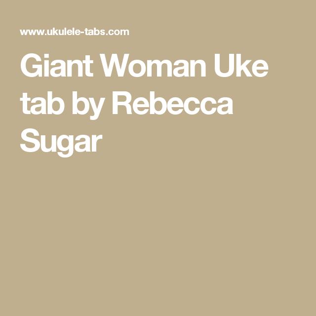 Giant Woman Uke Tab By Rebecca Sugar Ukulele Tbs Pinterest Uke