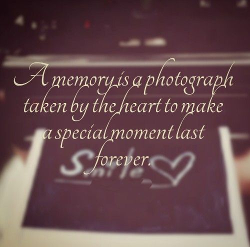 A Memory Is A Photograph Taken By The Heart To Make A Special Moment Last  Forever. Last Love QuotesQuotes ...