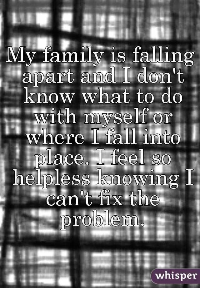 My family is falling apart and I don't know what to do