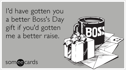 I D Have Gotten You A Better Boss S Day Gift If You D Gotten Me A Better Raise Bosses Day Cards Bosses Day National Bosses Day