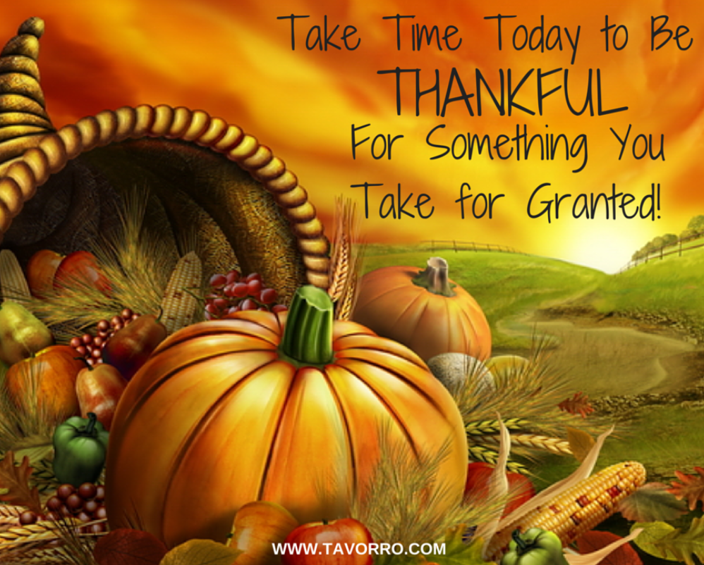 Take Time to be THANKFUL for Something you Take for Granted! #HappyThanksgiving #tavorro #Thankful