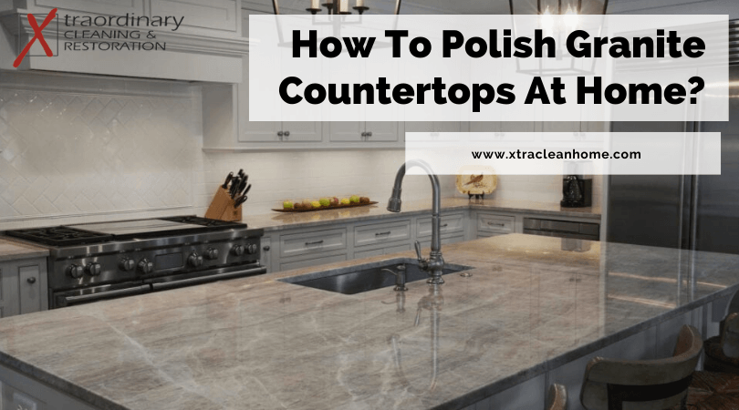 How To Polish Granite Countertops At Home? in 2020