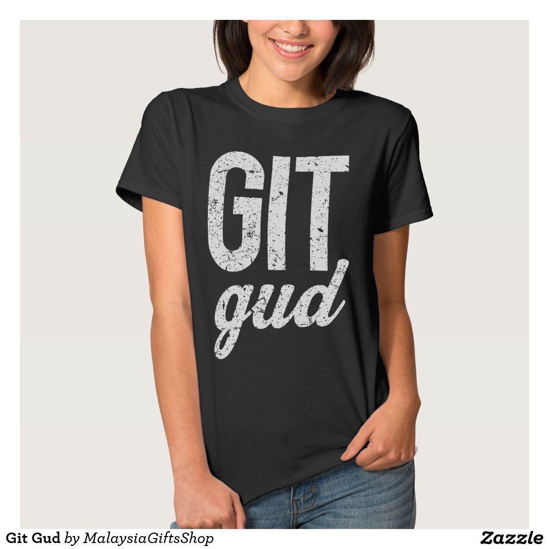 Git Gud T Shirt   Git Gud   T shirts for women, Shirts