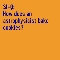 How does an astrophysicist bake cookies?  #seriouslyamazing
