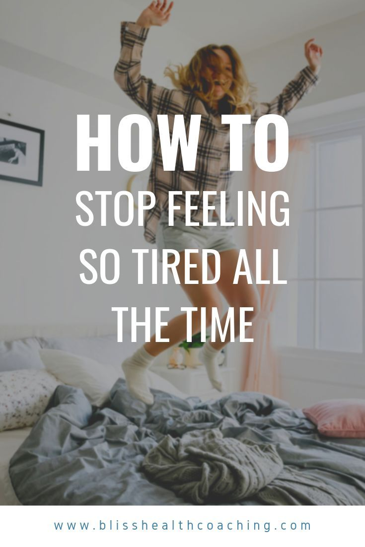 How to stop feeling tired all the time feel tired