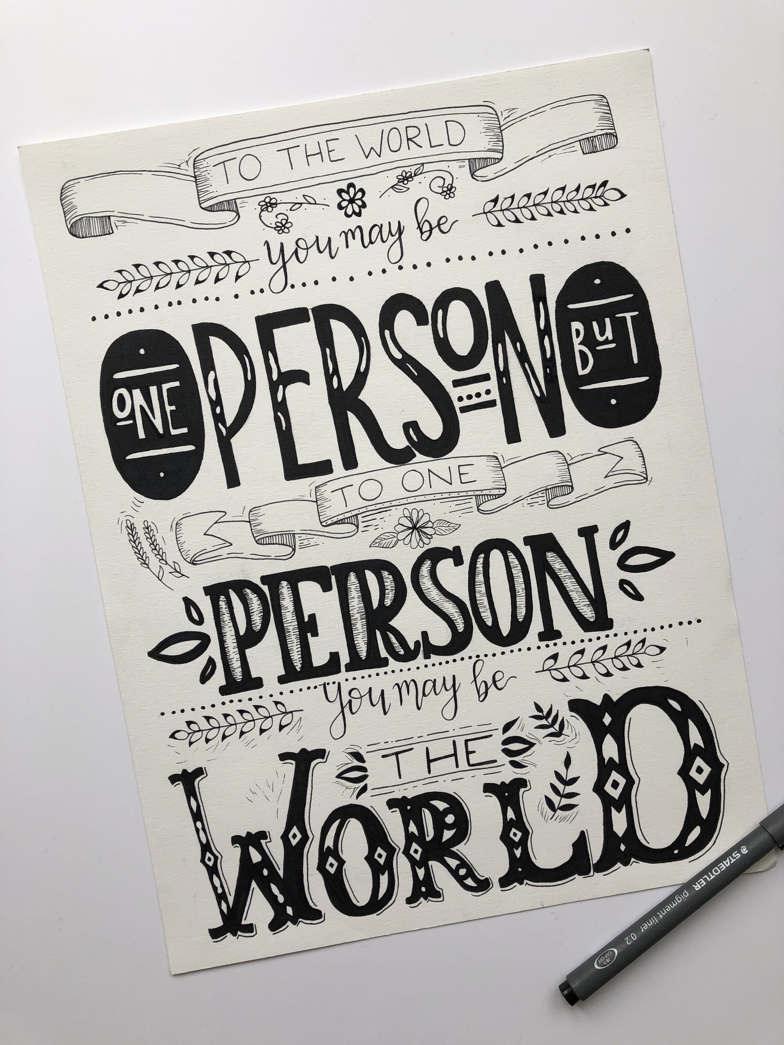 To The World You May Be One Person But To One Person You May Be The