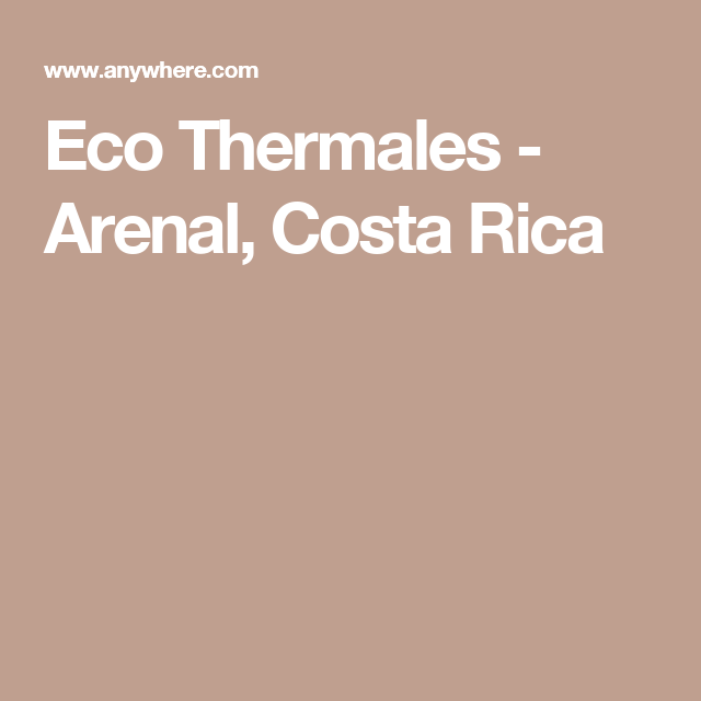 Eco Thermales - Arenal, Costa Rica
