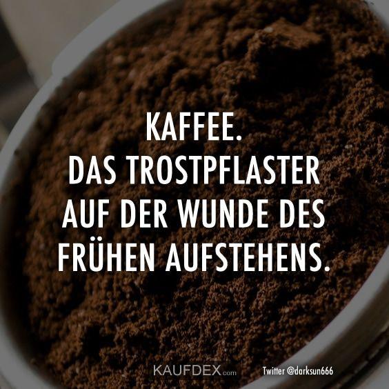 Kaffee. Das Trostpflaster auf der Wunde des frühen Aufstehens #quotesaboutcoffee