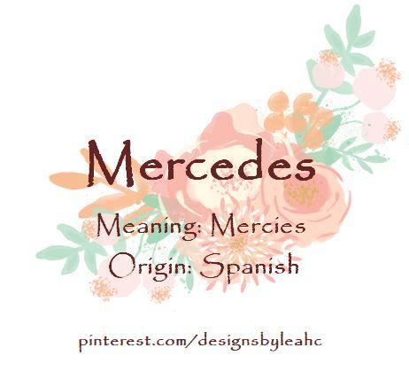 Baby Girl Name: Mercedes.   Meaning: Mercies.   Origin ...