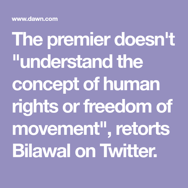 The Premier Doesn T Understand The Concept Of Human Rights Or Freedom Of Movement Retorts Bilawal On Twitter Freedom Of Movement Understanding Human Rights