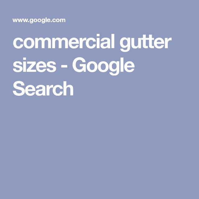 Commercial Gutter Sizes Google Search Gutter Sizes Diy Home Repair Gutter