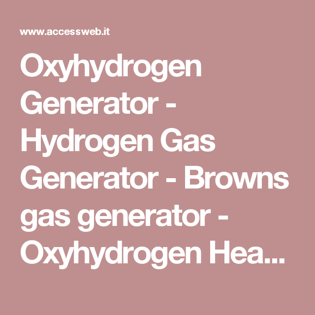 Oxyhydrogen Generator Hydrogen Gas Generator Browns Gas Generator Oxyhydrogen Heating Water As A Fuel Joe Cell H Save Fuel Gas Generator Hydrogen Gas